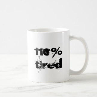 110% Tired Fun Quote for the Stressed Coffee Mug