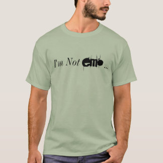 1158735wi2dcdn2rn, I'm Not , ... T-Shirt