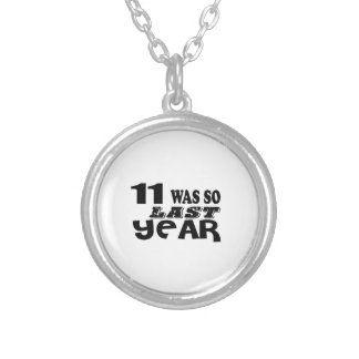 11 So Was So Last Year Birthday Designs Silver Plated Necklace