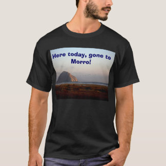 129, Here today, gone to Morro! T-Shirt