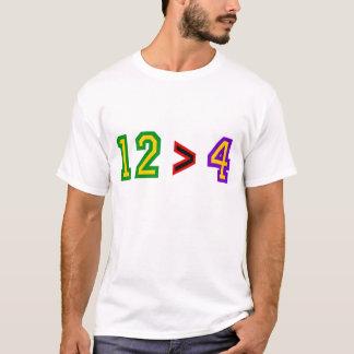 12 > 4 T-Shirt
