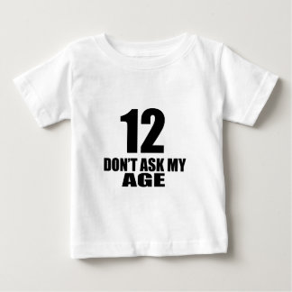 12 Do Not Ask My Age Birthday Designs Baby T-Shirt