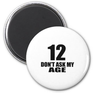 12 Do Not Ask My Age Birthday Designs Magnet