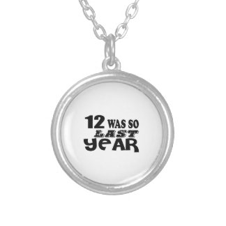 12 So Was So Last Year Birthday Designs Silver Plated Necklace