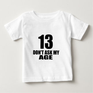 13 Do Not Ask My Age Birthday Designs Baby T-Shirt