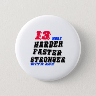 13 More Harder Faster Stronger With Age 2 Inch Round Button