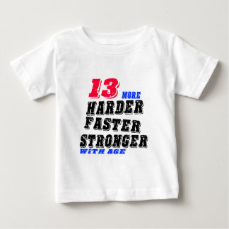 13 More Harder Faster Stronger With Age Baby T-Shirt