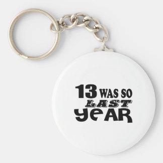 13 So Was So Last Year Birthday Designs Keychain