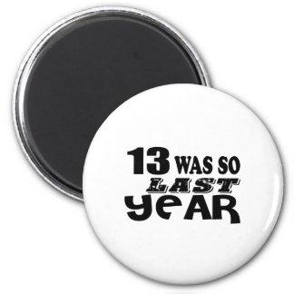 13 So Was So Last Year Birthday Designs Magnet