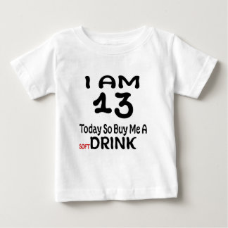 13 Today So Buy Me A Drink Baby T-Shirt