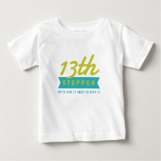 13th Step Sobriety Fellowship Recovery Baby T-Shirt