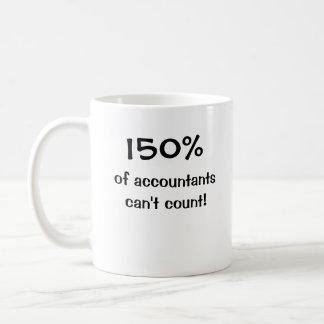 150% of accountants can't count! coffee mug