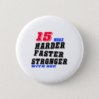 15 More Harder Faster Stronger With Age 2 Inch Round Button