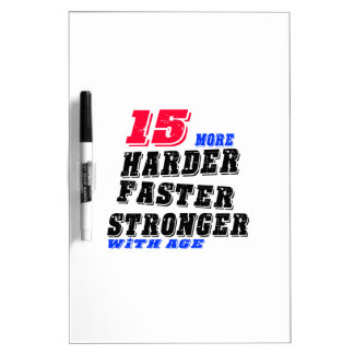 15 More Harder Faster Stronger With Age Dry Erase Board