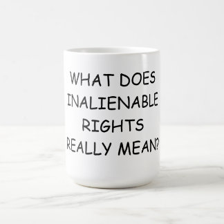 15 oz. Coffee Mug w/ WHAT DOES INALIENABLE REALLY