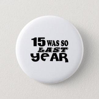 15 So Was So Last Year Birthday Designs 2 Inch Round Button