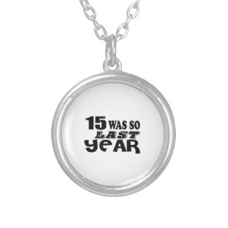 15 So Was So Last Year Birthday Designs Silver Plated Necklace
