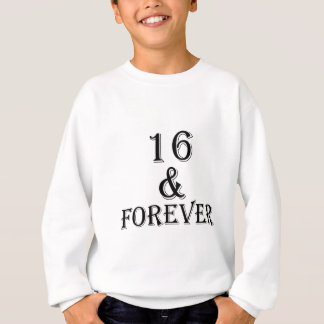 16 And  Forever Birthday Designs Sweatshirt
