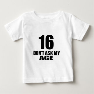 16 Do Not Ask My Age Birthday Designs Baby T-Shirt