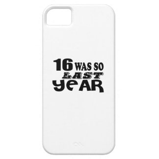 16 So Was So Last Year Birthday Designs Case For The iPhone 5