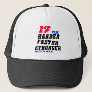 17 More Harder Faster Stronger With Age Trucker Hat