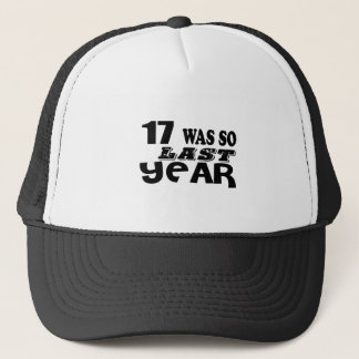 17 So Was So Last Year Birthday Designs Trucker Hat