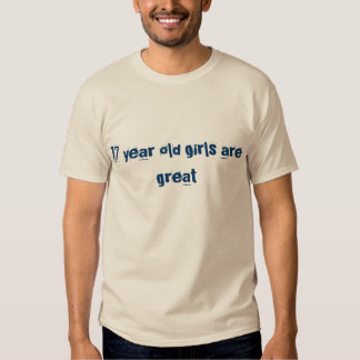 17 year old girls are great tee shirt