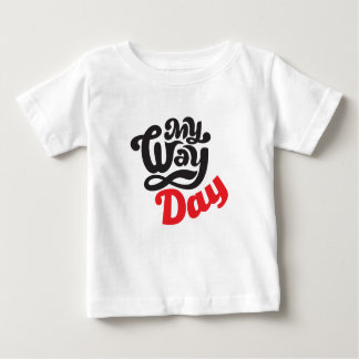 17th February - My Way Day - Appreciation Day Baby T-Shirt