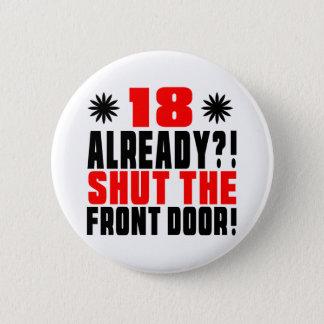 18 Already ?! Shut The Front Door! 2 Inch Round Button