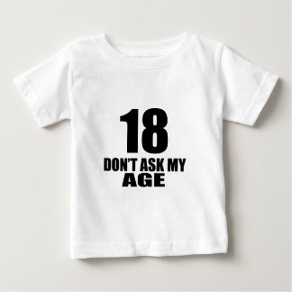 18 Do Not Ask My Age Birthday Designs Baby T-Shirt