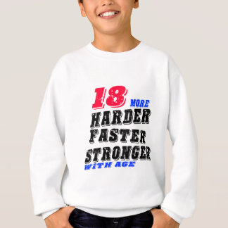 18 More Harder Faster Stronger With Age Sweatshirt
