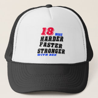 18 More Harder Faster Stronger With Age Trucker Hat