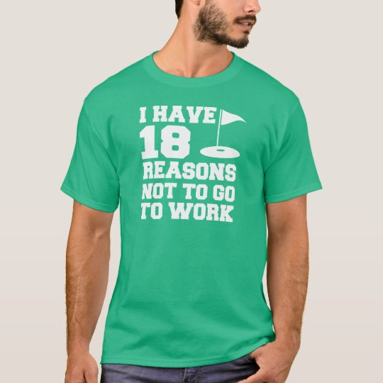 18 Reason Not To Work Golf Humour T-Shirt