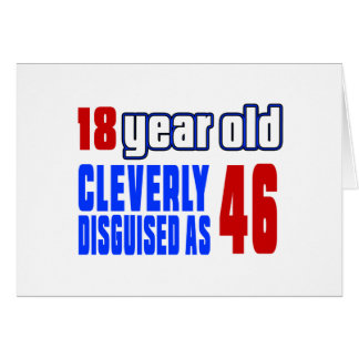 18 year old cleverly disguised as 46 greeting card