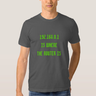 192.168.0.1 Is Where The Router Is Funny Nerd Shirt