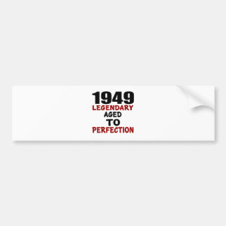 1949 LEGENDARY AGED TO PERFECTION BUMPER STICKER