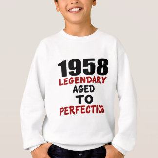 1958 LEGENDARY AGED TO PERFECTION SWEATSHIRT