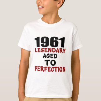 1961 LEGENDARY AGED TO PERFECTION T-Shirt