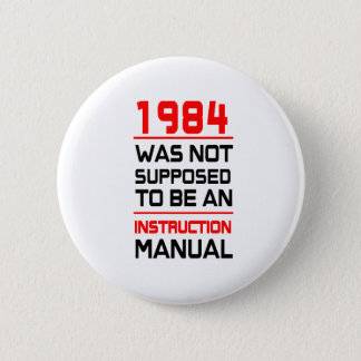 1984 was not supposed to be an Instruction Manual 2 Inch Round Button