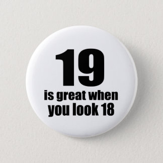 19 Is Great When You Look Birthday 2 Inch Round Button
