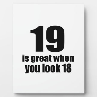 19 Is Great When You Look Birthday Plaque