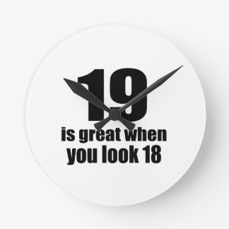 19 Is Great When You Look Birthday Round Clock