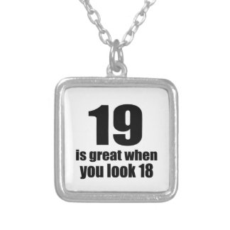 19 Is Great When You Look Birthday Silver Plated Necklace