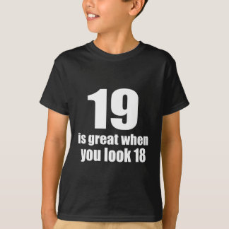 19 Is Great When You Look Birthday T-Shirt