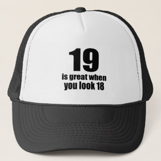 19 Is Great When You Look Birthday Trucker Hat