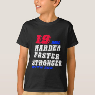 19 More Harder Faster Stronger With Age T-Shirt