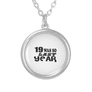 19 So Was So Last Year Birthday Designs Silver Plated Necklace