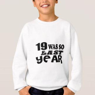 19 So Was So Last Year Birthday Designs Sweatshirt