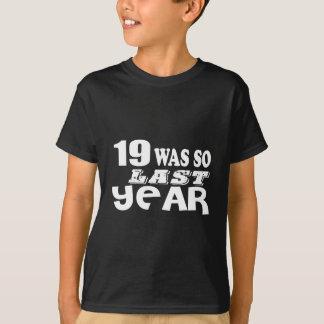 19 So Was So Last Year Birthday Designs T-Shirt