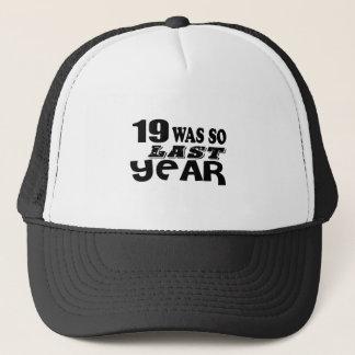19 So Was So Last Year Birthday Designs Trucker Hat